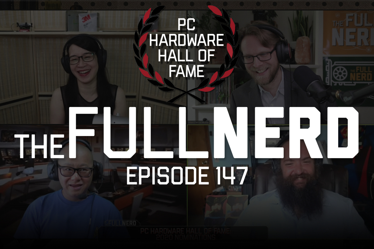 The Full Nerd ep. 147: 2nd annual PC Hardware Hall of Fame selections