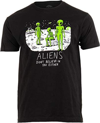 Aliens Don't Believe in You, Either   Funny UFO Hunter Space Men Women T-Shirt
